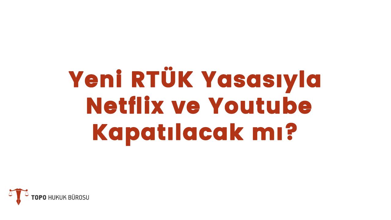 Photo of Yeni RTÜK Yasasıyla Netflix ve Youtube Kapatılacak mı?
