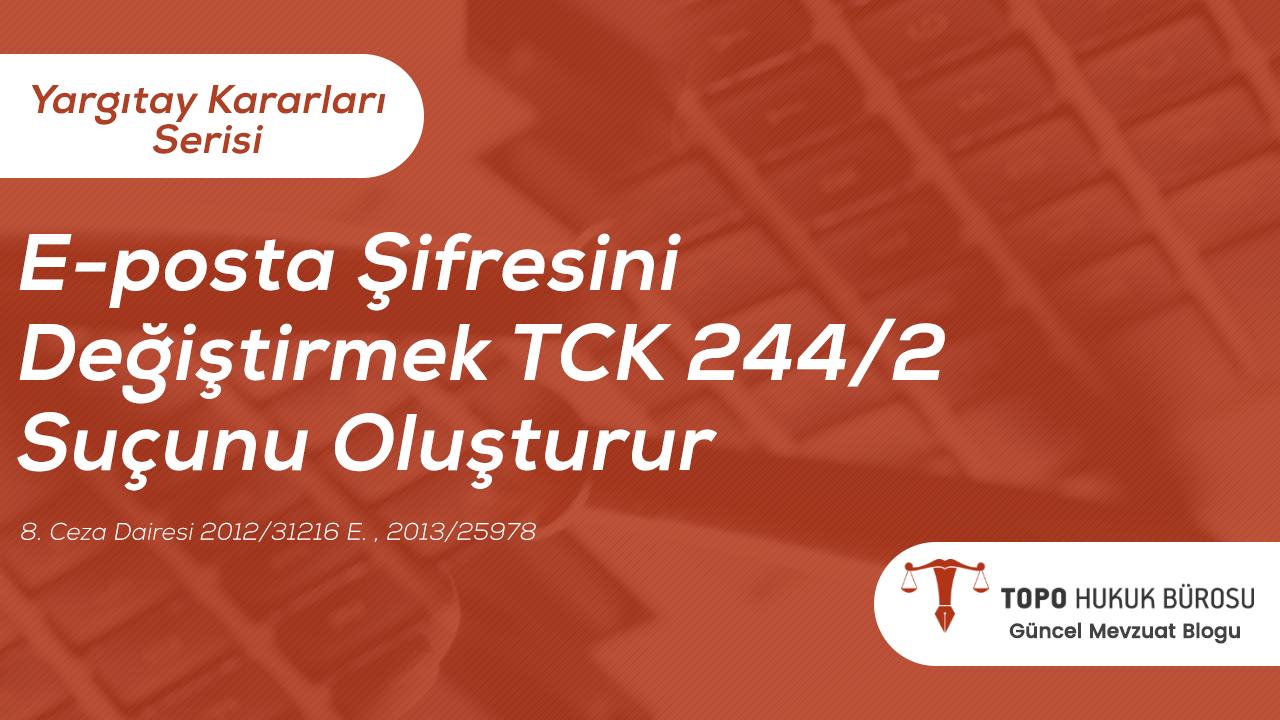 Photo of E-posta Şifresini Değiştirmek TCK 244/2 Suçunu Oluşturur – Topo Hukuk Bürosu Yargıtay Kararları